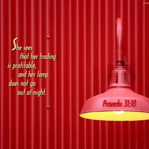 Proverbs 31:18 christian wallpaper free download. Use on PC, Mac, Android, iPhone or any device you like.