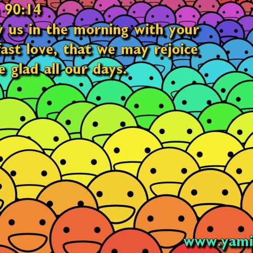 Psalm 90:14 christian wallpaper free download. Use on PC, Mac, Android, iPhone or any device you like.