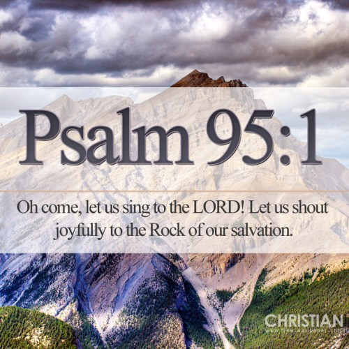 Psalm 95:1 christian wallpaper free download. Use on PC, Mac, Android, iPhone or any device you like.