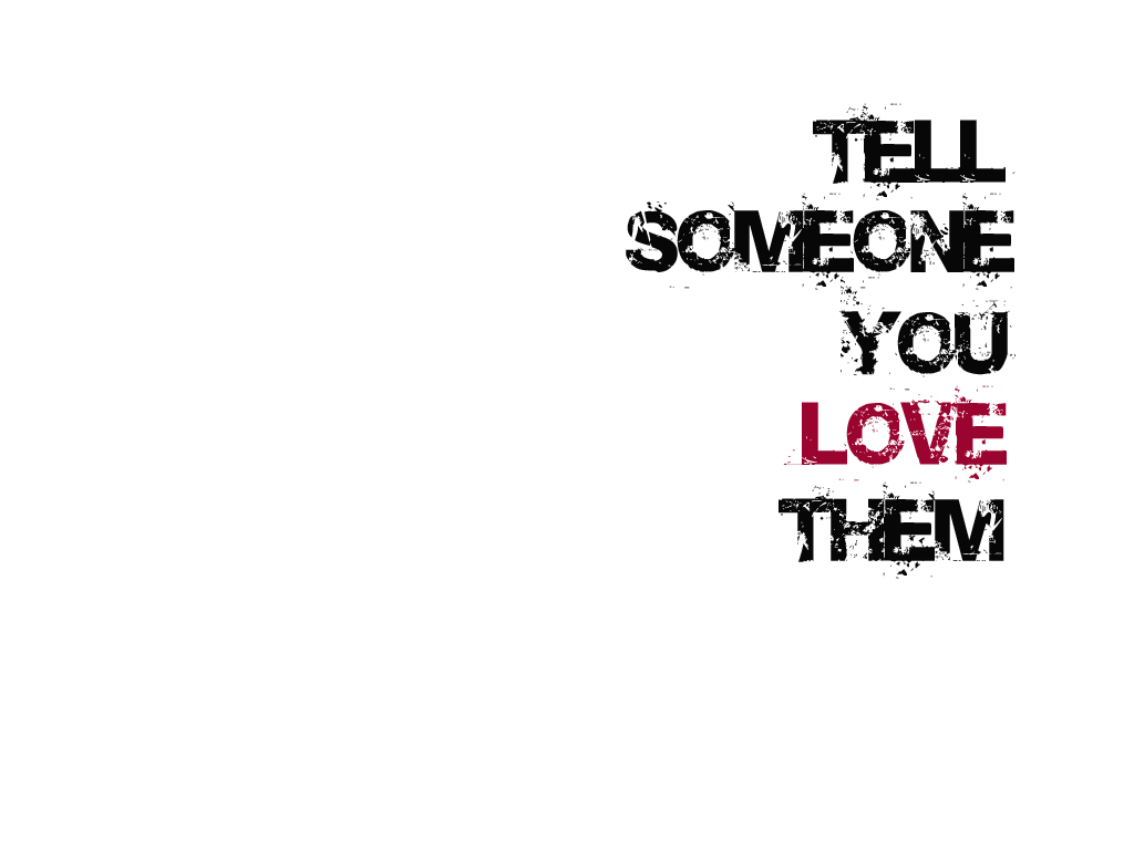 Christian wallpaper Tell someone you love them