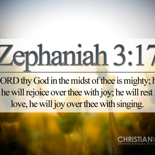 Zephanian 3:17 christian wallpaper free download. Use on PC, Mac, Android, iPhone or any device you like.