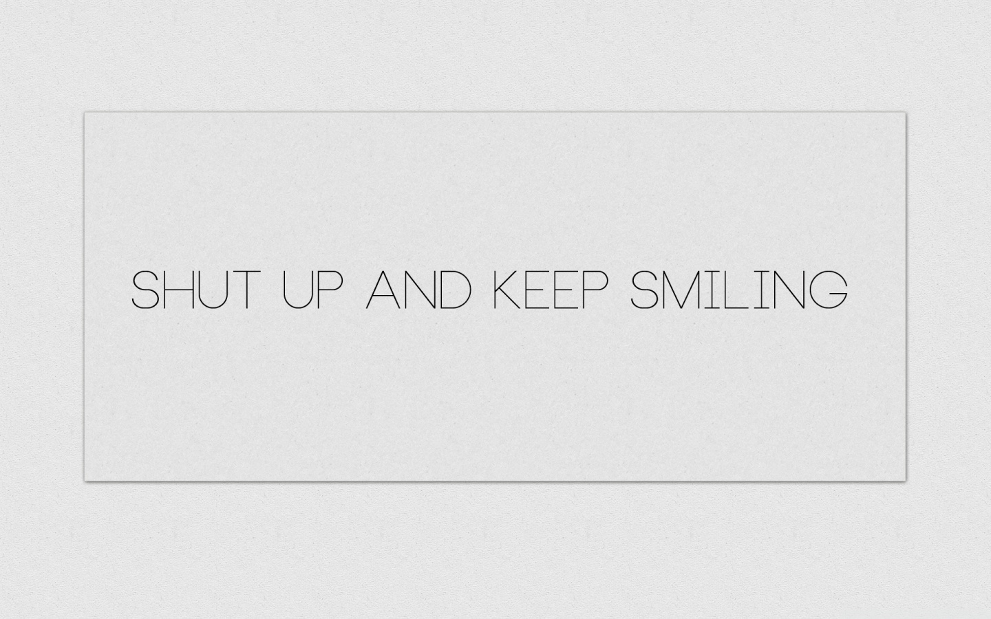 Shut Up and Keep Smiling white 4K HD Desktop Wallpaper for