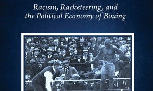 The Bittersweet Science: Racism, Racketeering, and the Political Economy of Boxing – Source – Parallax Views (02/19/2021)