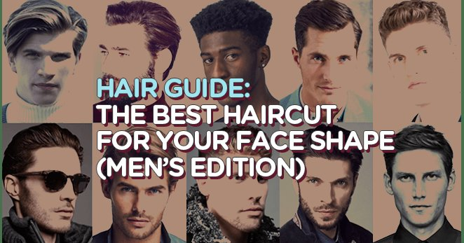 New Hair Guide The Best Haircut For Your Face Shape Men S Ideas With Pictures