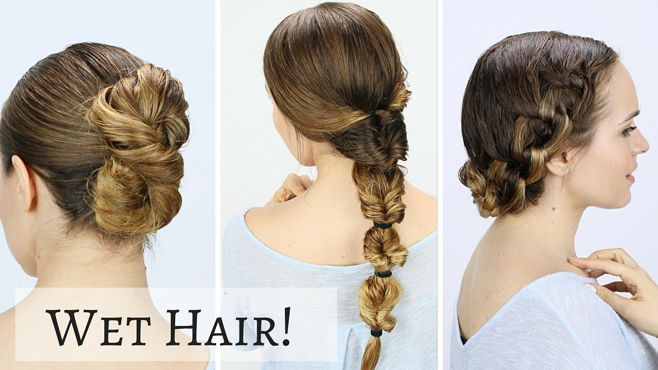 New 3 Quick Wet Hairstyles Youtube Ideas With Pictures
