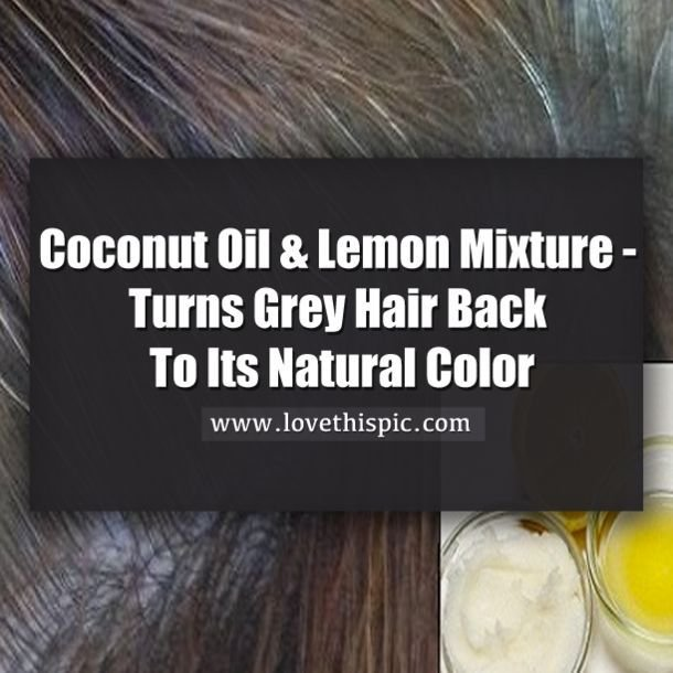 New Coconut Oil And Lemon Mixture It Turns Gray Hair Back To Ideas With Pictures