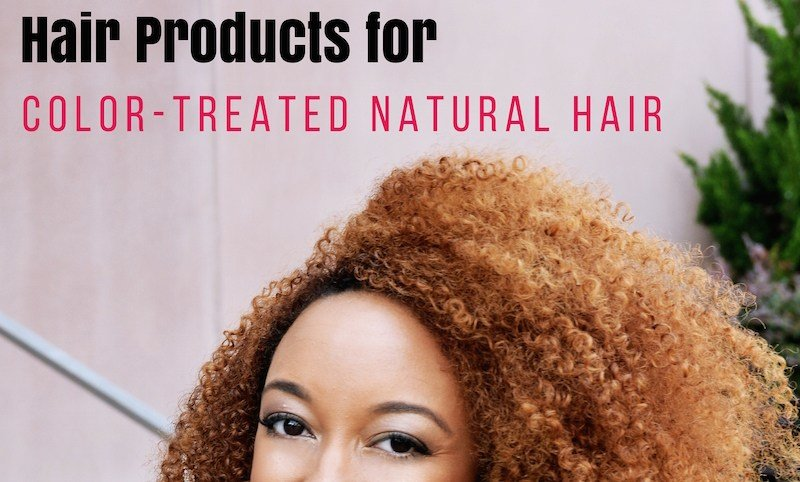 New My Top 5 Hair Products For Color Treated Natural Hair Ideas With Pictures