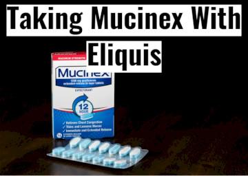 Taking Mucinex With Eliquis