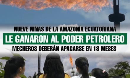 Nueve niñas de la Amazonía ecuatoriana le ganaron al poder petrolero. Los mecheros deberán apagarse en 18 meses