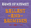 Arms of Kismet - Ballast and Bromides