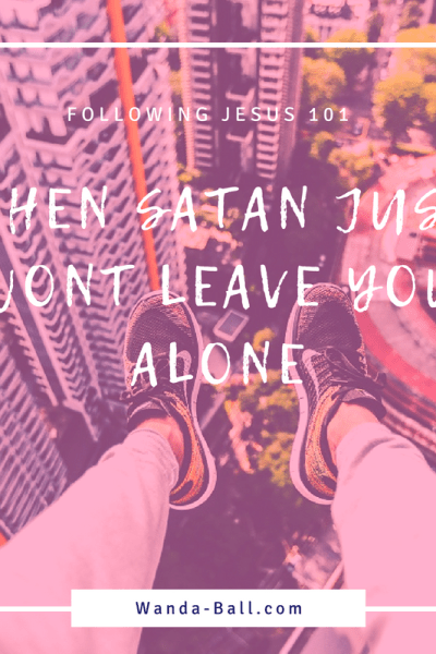When Satan Just Wont Leave You Alone Blog