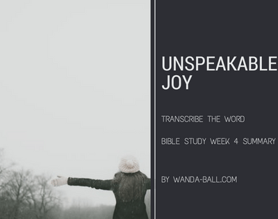 Transcribe The Word: Unspeakable Joy – Bible Study Week 4 Summary