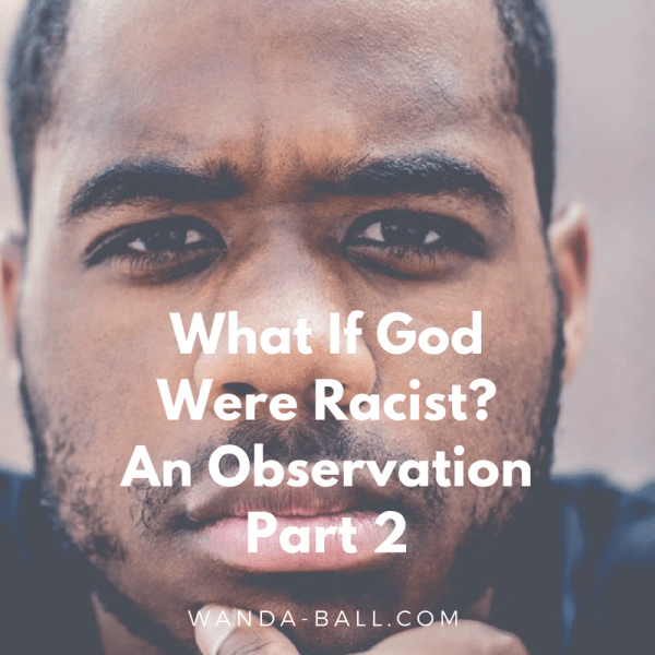 What if God were racist? An observation part 2