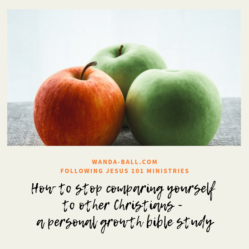 How to stop comparing yourself to other Christians - a personal growth bible study at Wanda-Ball.com