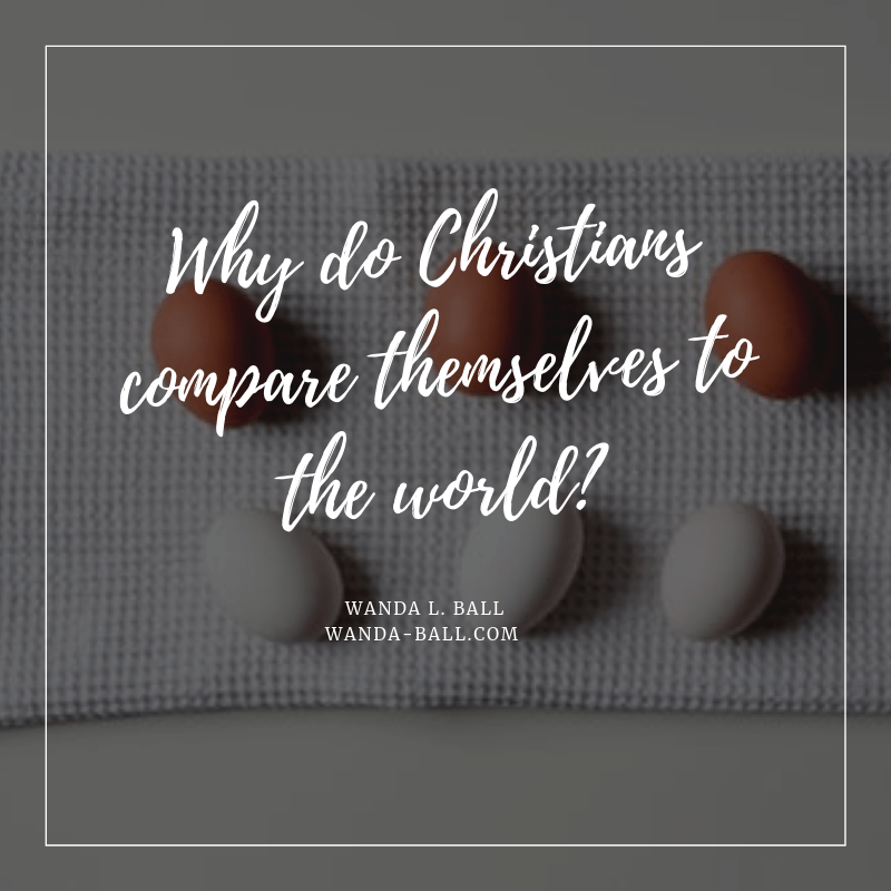 Why do Christians compare themselves to the world?