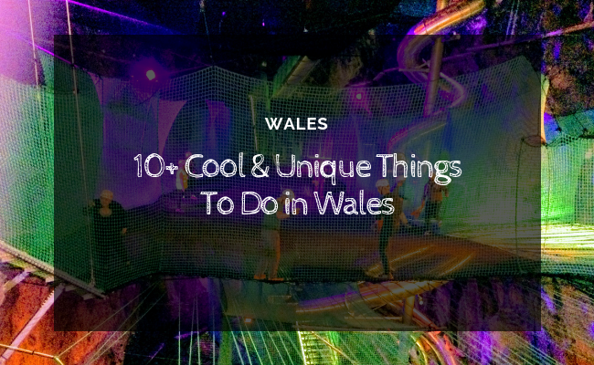 10+ Cool & Unique Things To Do in Wales