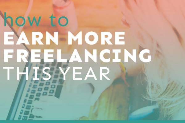 4 Super-Easy Ways You Can Earn More Freelancing This Year