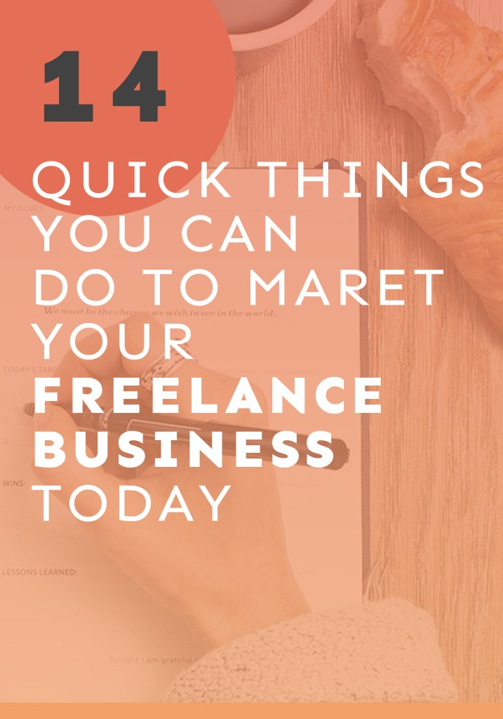 Ready to get more clients TODAY? Here are 14 quick things you can do right now to market your freelance business.