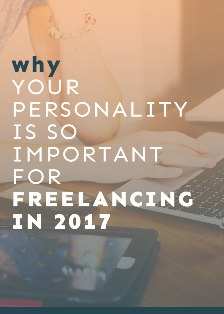 Your personality is so important for freelancing (especially in 2017!). Here's why!
