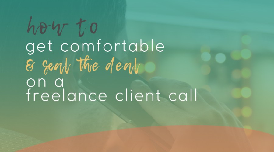 How to Get Comfortable and Seal the Deal on a Freelance Client Call