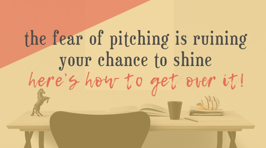 The Fear of Pitching is Ruining Your Chance to Shine – Here's How to Get Over It