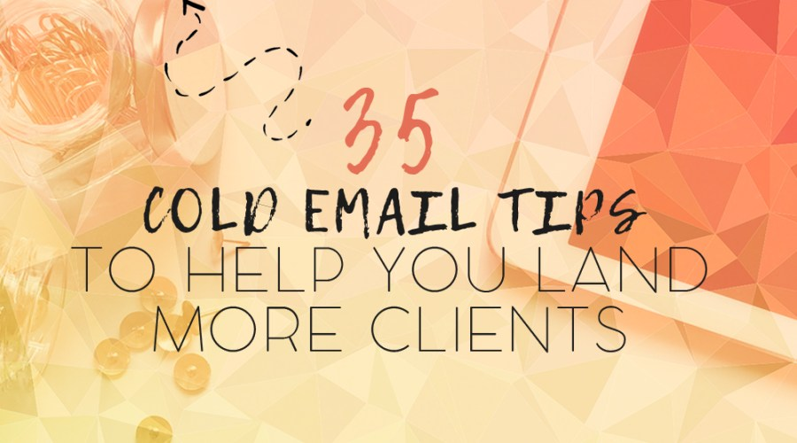 35 Powerful Cold Email Tips to Help You Land High-Paying Clients