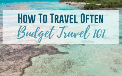 Budget Travel 101: How to Travel Often