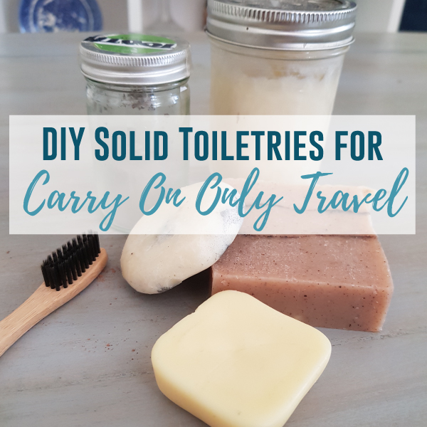 Minimalists Guide to Plastic Free Travel Toiletries: The Best DIY Solid Toiletries for Travelling Carry On Only