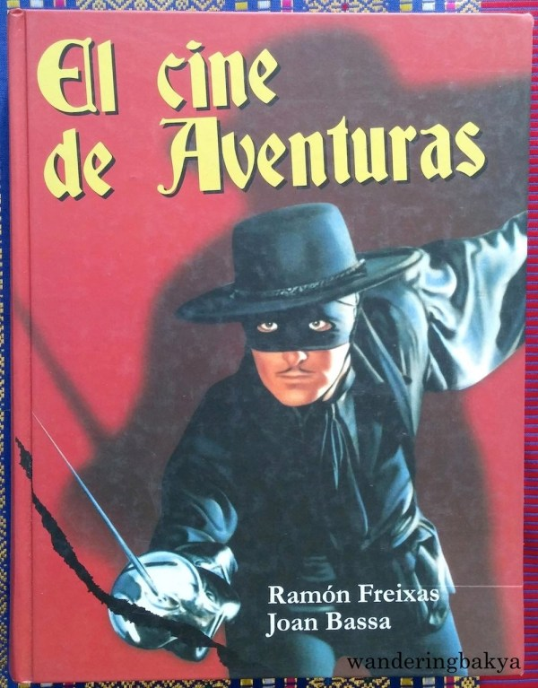 El Cine de Aventuras by Ramón Freixas and Joan Bassa. I carried this, along with three other books, from Instituto Cervantes Manila to Quirino Grandstand, watched Aliwan Festival, lugged it from Quirino Grandstand to a fastfood chain along Kalaw. My shoulder cried with pain that day.