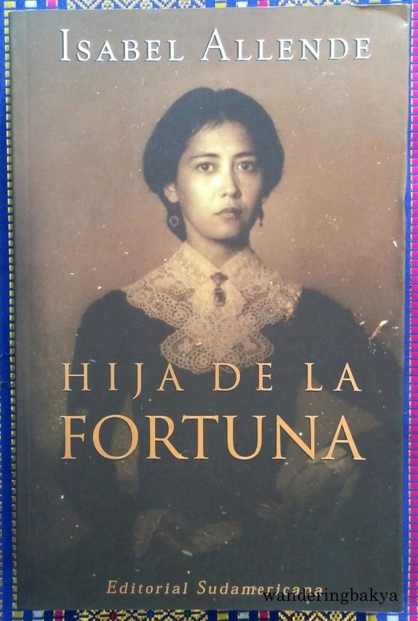 Hija de la Fortuna by Isabel Allende. One-year old book that I have not opened yet.