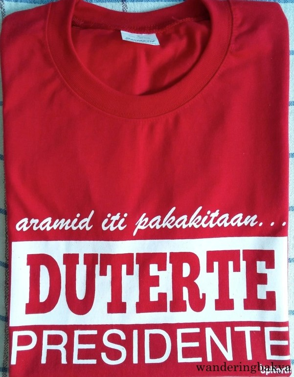 """The front of """"Duterte Presidente"""" shirt from UpNorth (round necked). I do not know what """"aramid iti pakakitaan"""" means. This shirt came with a note, but I misplaced it. ☹"""
