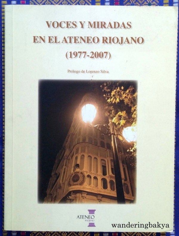 Voces y Miradas en el Ateneo Riojano (1977 – 2007) Prólogo de Lorenzo Silva. It has poems and artworks interspersed with essays. It has been with me for two years, and I scanned it just now.