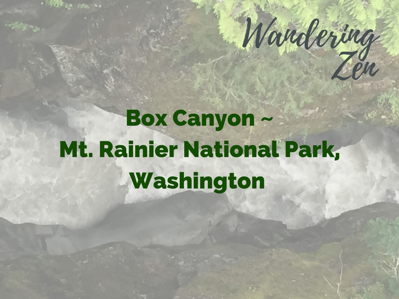 Wandering Zen – Box Canyon, Mt Rainier National Park, Washington