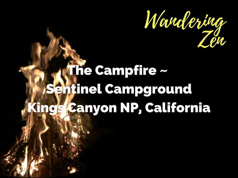 Wandering Zen – The Campfire at Sentinel Campground, Kings Canyon NP, California