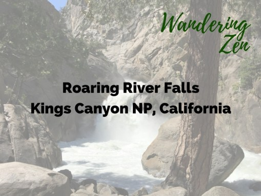 Wandering Zen – Roaring River Falls, Kings Canyon NP, California