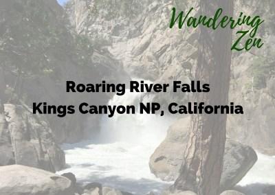 Wandering Zen – Roaring River Falls, Kings Canyon NP, California