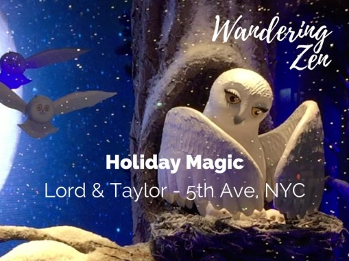 Wandering Zen  ~  Holiday Magic at Lord & Taylor, NYC