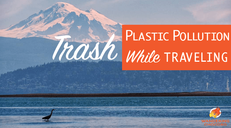 How to Reduce Plastic Pollution and Waste While Traveling
