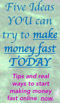 Make Money Fast Online – 5 Ideas to Try