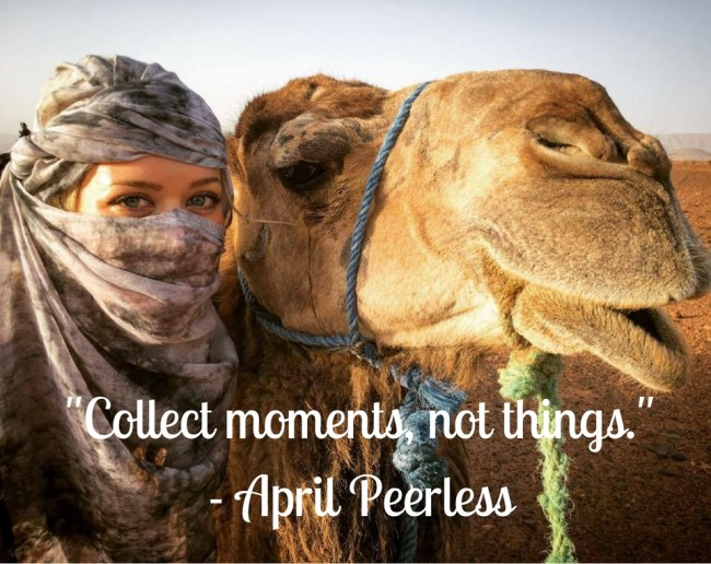 """""""Collect moments, not things."""" -April Peerless"""