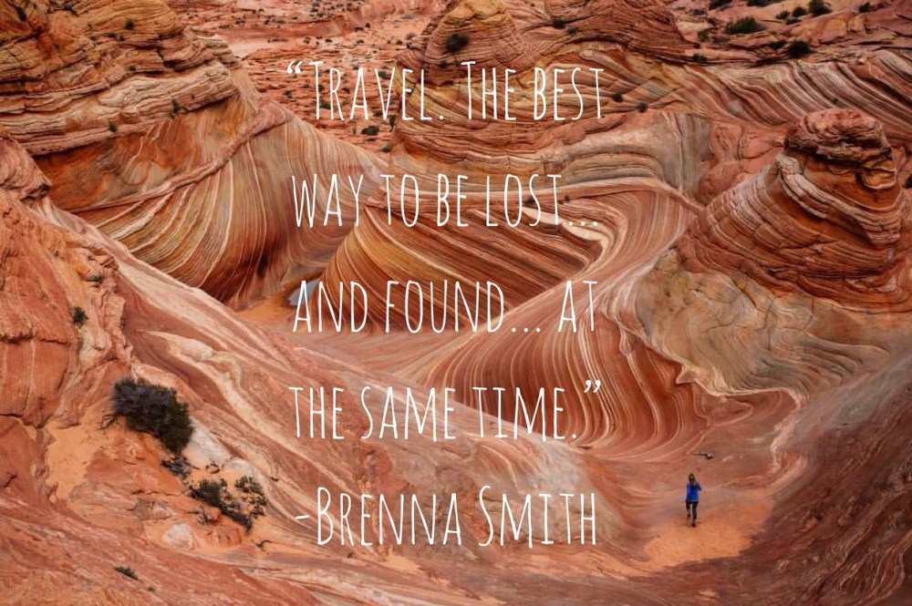 """Travel. The best way to be lost… and found… at the same time."" -Brenna Smith"