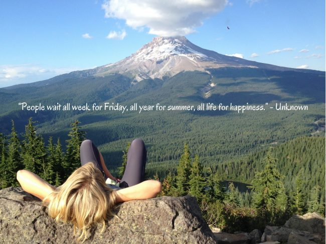 """""""People wait all week for Friday, all year for summer, all life forhappiness."""" - Unknown"""