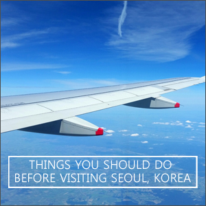 Things You Should Do Before Visiting Seoul, Korea