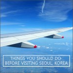 Things You Should Do Before Visiting Seoul, Korea