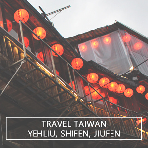 Travel Taiwan: To The North, We Go! (Yehliu, Shifen, Jiufen)