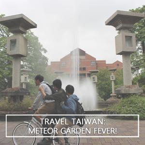 Travel Taiwan: Meteor Garden Fever!