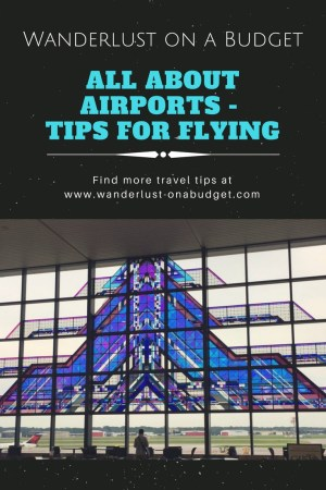 All About Airports - travel tips for flying - Wanderlust on a Budget - www.wanderlust-onabudget.com