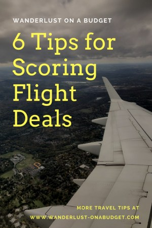 6 Tips for Scoring Flight Deals - Wanderlust on a Budget - travel tips - www.wanderlust-onabudget.com