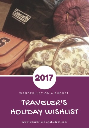 Traveler Holiday Wishlist 2017 - gift ideas - travel advice - Wanderlust on a Budget - www.wanderlust-onabudget.com