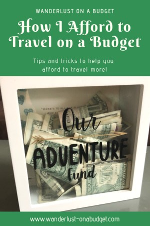 How I Afford to Travel on a Budget - tips and tricks to make travel possible - https://wanderlust-onabudget.com/travel-on-a-budget/